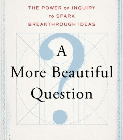 more beautiful question, berger, book, Toby Elwin, blog